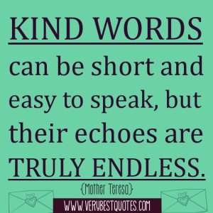 Kind-words-can-be-short-and-easy-to-speak-but-their-echoes-are-truly-endless.